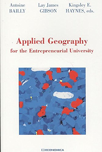 [Applied Geography for the Entrepreneurial University] (By: Antoine S. Bailly) [published: December, 2008]