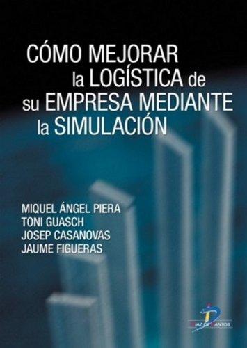 Cómo mejorar la logística de su empresa mediante la simulación por Miquel Angel Piera Eroles