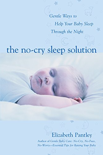 The No-Cry Sleep Solution: Gentle Ways to Help Your Baby Sleep Through the Night: Foreword by William Sears, M.D. (English Edition)