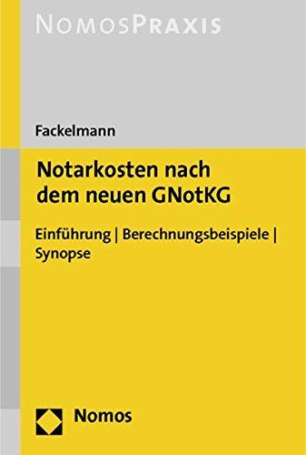 Notarkosten nach dem neuen GNotKG: Einführung - Berechnungsbeispiele - Synopse