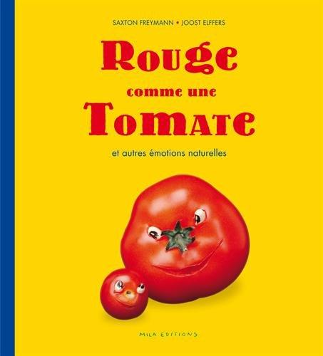 Rouge comme une tomate : et autres émotions naturelles / Saxton Freymann, Joost Elffers |