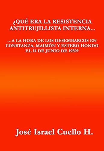 ¿Qué era la resistencia antitrujillista interna...: ,,.a la hora del desembarco de Constanza, Maimón y Estero Hondo el14 de junio de1959?