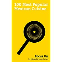 Focus On: 100 Most Popular Mexican Cuisine: Ceviche, Caesar Salad, Cocoa Bean
