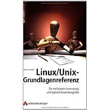 Linux/Unix-Grundlagenreferenz: Dic wichtigsten Kommandos und typische Anwendungsfälle (Open Source Library)