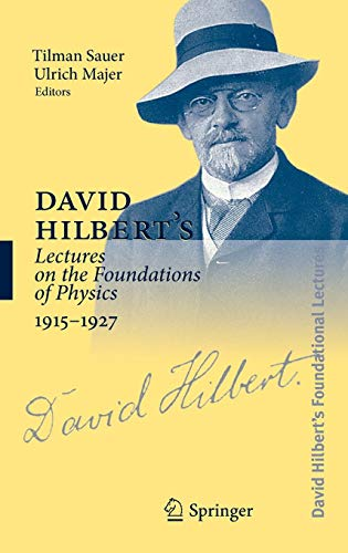 David Hilbert's Lectures on the Foundations of Physics 1915-1927: Relativity, Quantum Theory and Epistemology (David Hilbert's Foundational Lectures)