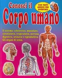 Conosci il corpo umano. Il sistema: scheletrico, muscolare, circolatorio, respiratorio, nervoso, digestivo, urinario e riproduttivo. Gli organi di senso. Con tanti adesivi per divertirsi.
