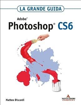 adobe photoshop cs6 la grande guida grafica ebook matteo discardi rh amazon it manuale istruzioni photoshop cs6 italiano manuale istruzioni photoshop cs6 italiano