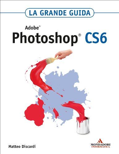 ADOBE Photoshop CS6 La grande guida (Grafica) di Matteo Discardi