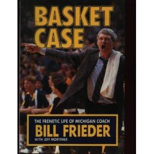 Basket Case: Frenetic Life of Michigan Coach Bill Frieder