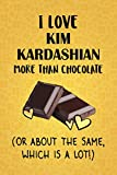 I Love Kim Kardashian More Than Chocolate (Or About The Same, Which Is A Lot!): Kim Kardashian Designer Notebook