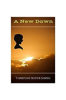A NEW DAWN by [SARMA, VAISHNAVI MAYUR]