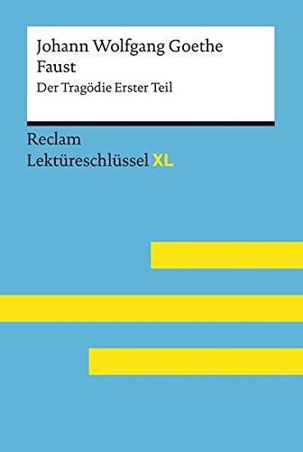 Faust I von Johann Wolfgang Goethe: Lektüreschlüssel mit Inhaltsangabe, Interpretation, Prüfungsaufgaben mit Lösungen, Lernglossar. (Reclam Lektüreschlüssel XL)