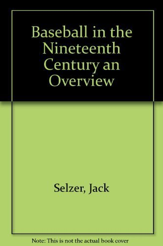 Baseball in the Nineteenth Century an Overview by Selzer, Jack (1988) Paperback