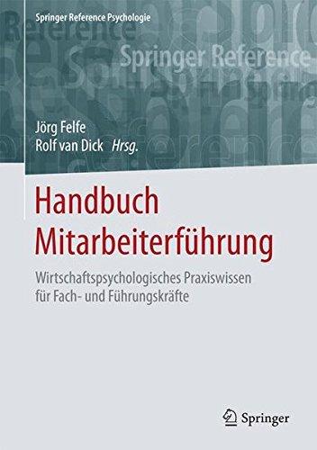 Handbuch Mitarbeiterführung: Wirtschaftspsychologisches Praxiswissen für Fach- und Führungskräfte (Springer Reference Psychologie)