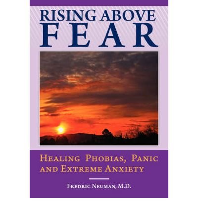 [(Rising Above Fear: Healing Phobias, Panic and Extreme Anxiety)] [Author: Fredric Neuman] published on (August, 2008)