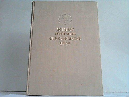 50-jahre-deutsche-ueberseeische-bank-1886-1936-festschrift-aus-anlass-des-funfzigjahrigen-bestehens-