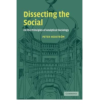 Dissecting the Social On the Principles of Analytical Sociology {{ DISSECTING THE SOCIAL ON THE PRINCIPLES OF ANALYTICAL SOCIOLOGY }} By Hedstrom, Peter ( AUTHOR) Nov-10-2005