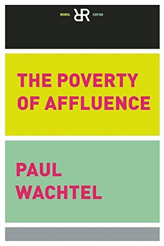 Poverty of Affluence, The : A Psychological Portrait of the American Way of Life (Rebel Reads)