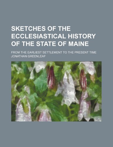 Sketches of the ecclesiastical history of the state of Maine; from the earliest settlement to the present time