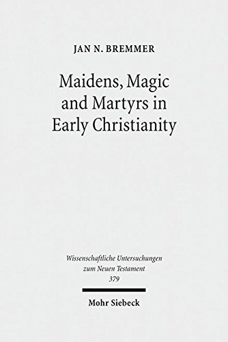 Maidens, Magic and Martyrs in Early Christianity: Collected Essays I (Wissenschaftliche Untersuchungen zum Neuen Testament, Band 379)