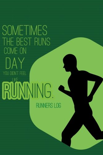 Runners Log - Sometimes The Best Runs Come On Day You Didn't Feel Like Running.: Runner Day By Day Log Book, For Planning Your Run, Date, Distance. Journal: Volume 1 (Runners Log journal) por Runners Man