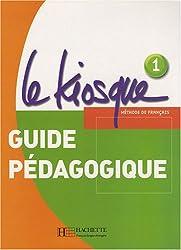 Le Kiosque: Niveau 1 Guide Pedagogique