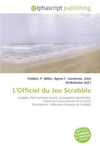 L'Officiel du Jeu Scrabble: Scrabble, Petit Larousse illustr, Conjugaison, Bescherelle, Fdration internationale de Scrabble francophone, Fdration franaise de Scrabble