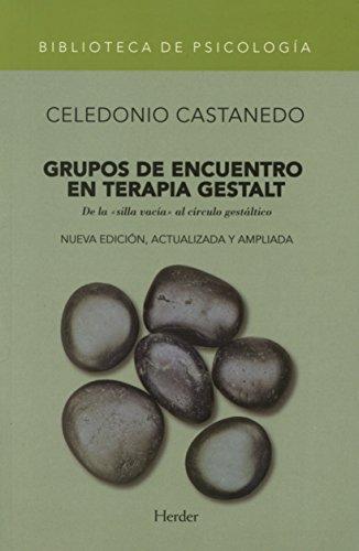 Grupos de encuentro en terapia Gestalt (Nueva edición. De la silla vacía al círc por Celedonio Castanedo