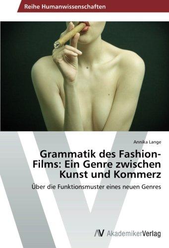 Grammatik des Fashion-Films: Ein Genre zwischen Kunst und Kommerz: Über die Funktionsmuster eines neuen Genres