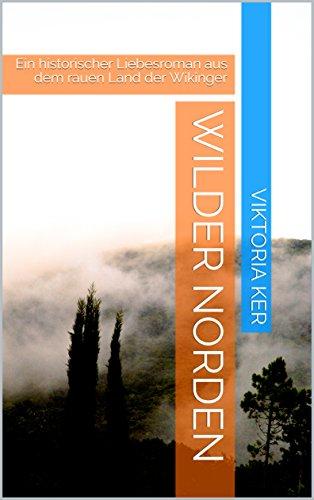 Wilder Norden: Ein historischer Liebesroman aus dem rauen Land der Wikinger