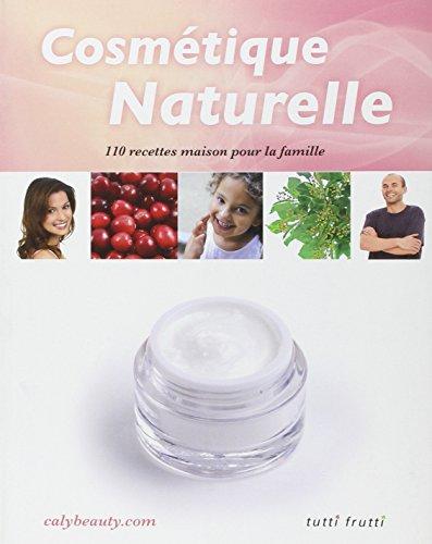 Cosmétique naturelle : 110 recettes maison pour la famille par Caly