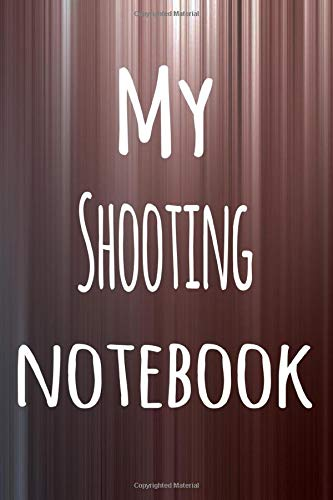 My Shooting Notebook: The perfect way to record your hobby - 6x9 119 page lined journal! -