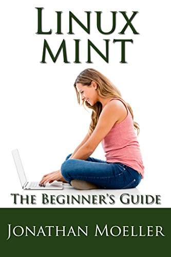 The Linux Mint Beginner's Guide - Second Edition by [Moeller, Jonathan]