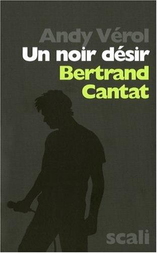Un noir désir : Bertrand Cantat