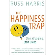 [(The Happiness Trap : Stop Struggling, Start Living)] [Author: Dr. Russ Harris] published on (June, 2008)