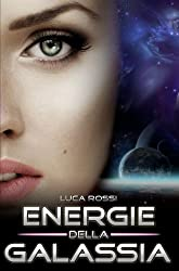 Energie della Galassia: Racconti di fantascienza e fantasy (Italian Edition)