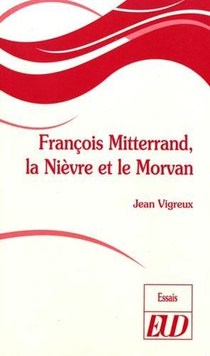 François Mitterrand, la Nièvre et le Morvan