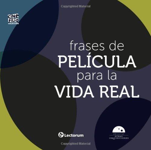 Frases de Pelicula para la vida real: 1 (Colección Cinefilia) por Algarabía libros