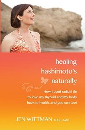healing-hashimotos-naturally-how-i-used-radical-tlc-to-love-my-thyroid-and-my-body-back-to-healthand