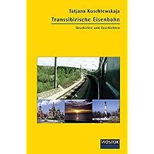 Transsibirische Eisenbahn: Geschichte und Geschichten