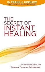 The Secret of Instant Healing: An Introduction to the Power of Quantum Entrainment?? by Dr Frank J. Kinslow (2011-07-28)