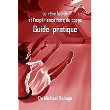 Le rêve lucide et l'expérience hors du corps: Guide  pratique (French Edition)
