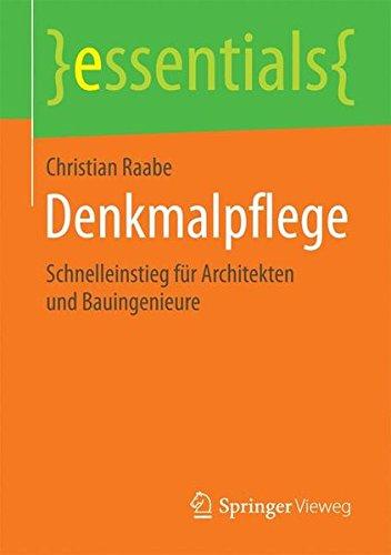 Denkmalpflege: Schnelleinstieg für Architekten und Bauingenieure (essentials)