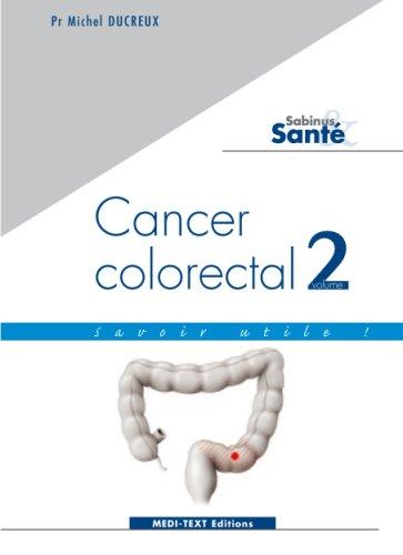 Cancer colorectal : Savoir utile ! volume 2 (cancers du côlon et du rectum)
