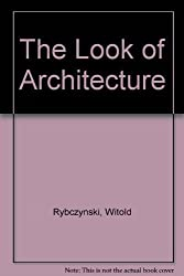 The Look of Architecture [Taschenbuch] by Rybczynski, Witold