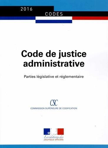 Code de justice administrative - Parties législative et réglementaire - Textes à jour au 8 décembre 2015 par Journaux officiels
