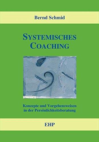 Systemisches Coaching: Konzepte und Vorgehensweisen in der Persönlichkeitsberatung (EHP-Handbuch Systemische Professionalität und Beratung)