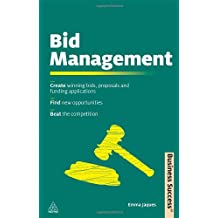Bid Management: Create Winning Bids and Proposals and Fund Applications; Find New Opportunities; Beat the Competition (Business Success (Kogan Page))