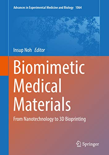 Biomimetic Medical Materials: From Nanotechnology to 3D Bioprinting (Advances in Experimental Medicine and Biology Book 1064)