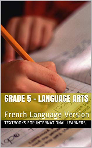 Grade 5 - Language Arts: French Language Version (Textbooks for International Learners) (English Edition)